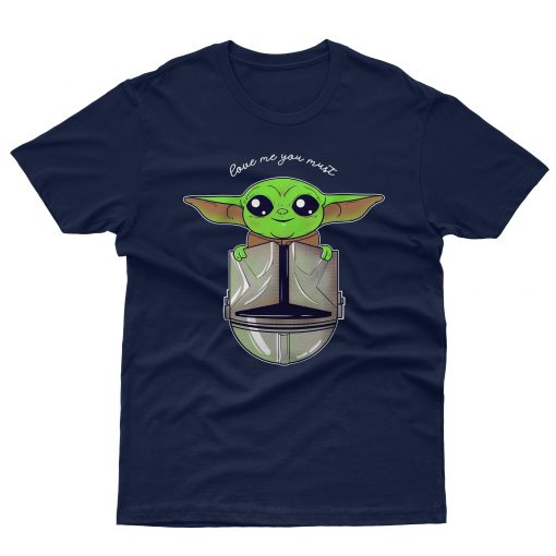 Baby Yoda Love Me You Must T shirt