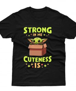 Baby Yoda Strong In Me Cuteness Is T shirt