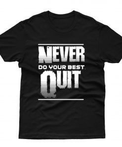 Never Do Your Best Quit T shirt