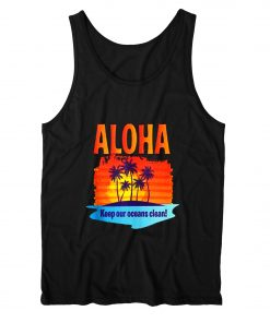 Aloha Keep Our Oceans Clean Hawaii Tank Top