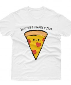 Why Can't I Marry Pizza T-Shirt
