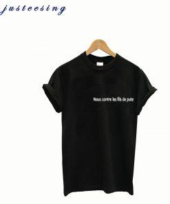 Nous Contre Les Fils De Pute T-Shirt