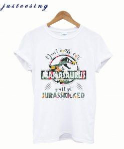 Don't Mess With Mamasaurus T Shirt