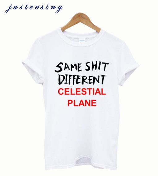 Same Shit Different Celestial Plane T-Shirt