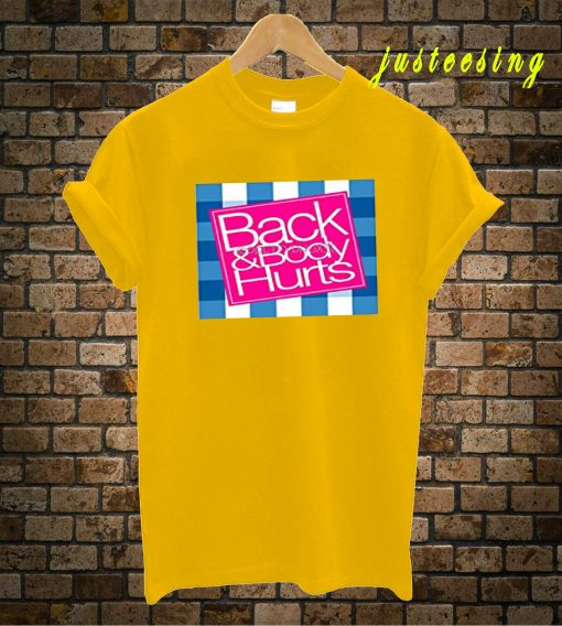 Back And Body Hurts T-Shirt