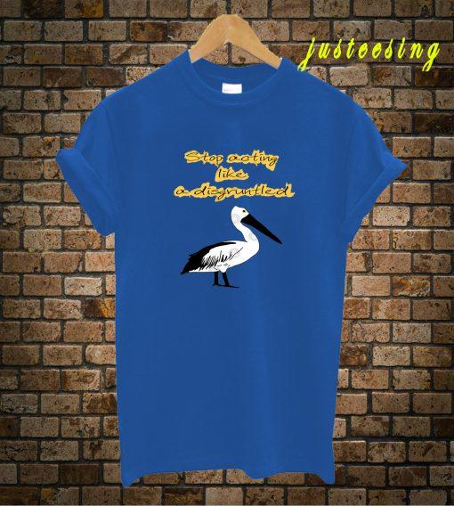 David Stop Acting like A Disgruntled Pelican Schitts Creek T-Shirt