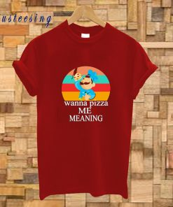 Wanna Pizza Me Meaning T-Shirt