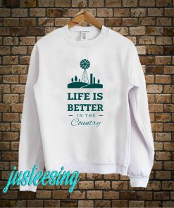 Life Is Better In The Country Sweatshirt
