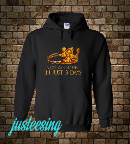 A Lot Can Happen In 3 Days Hoodie