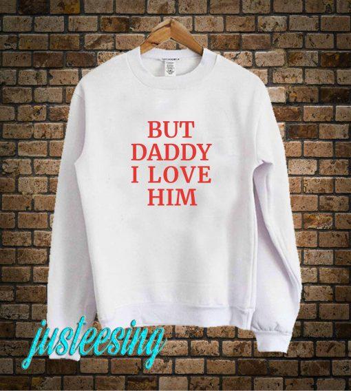 But Daddy I Love Him Sweatshirt