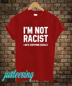 I'M Not Racist T-Shirt