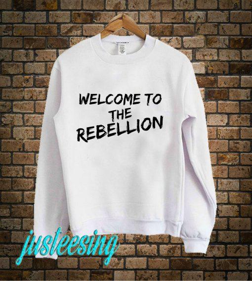 Welcome To The Rebellion Sweatshirt