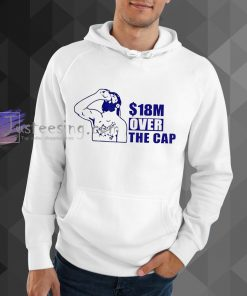 18 million over the cap your text hoodie