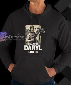 Because Daryl Said So Walking Dead hoodie