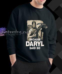 Because Daryl Said So Walking Dead sweatshirt